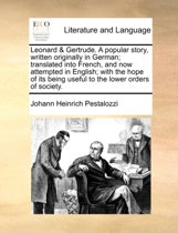 Leonard & Gertrude. a Popular Story, Written Originally in German; Translated Into French, and Now Attempted in English; With the Hope of Its Being Useful to the Lower Orders of Society