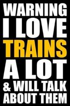 Warning I Love Trains a Lot and Will Talk about Them