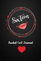 Sixteen Bucket List Journal: 16th Birthday Gifts For Women. 6x9 Inch 100 Pages Perfect Birthday Gift Notebook For Women. Lined Pages, Birthday Gift