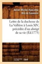 Lettre de la Duchesse de la Valli re Louis XIV, Pr c d e d'Un Abr g de Sa Vie, ( d.1775)