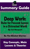 Summary Guide: Deep Work: Rules for Focused Success in a Distracted World: By Cal Newport | The Mindset Warrior Summary Guide