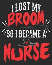 I Lost My Broom So I Became A Nurse: Funny Halloween RN CNA LPN Nursing Student Composition Notebook 100 Wide Ruled Pages Journal Diary