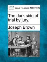 The Dark Side of Trial by Jury.