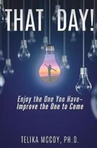 That Day! Enjoy the One You Have- Improve the One to Come
