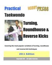 Practical Taekwondo Turning, Roundhouse & Reverse Kicks 2011 Edition