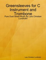 Greensleeves for C Instrument and Trombone - Pure Duet Sheet Music By Lars Christian Lundholm