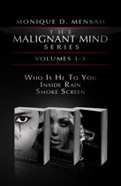 The Malignant Mind Series: Volumes 1-3 (Who is He to You, Inside Rain, Smoke Screen)