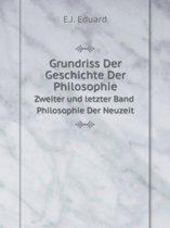 Grundriss Der Geschichte Der Philosophie Zweiter Und Letzter Band Philosophie Der Neuzeit