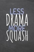 Less Drama More Squash: Squash Notebook, Planner or Journal - Size 6 x 9 - 110 Dotted Pages - Office Equipment, Supplies -Funny Squash Gift Id