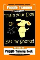Puggle Training Dog Training Book Train Your Dog Or Eat My Shorts! Not Really, But... Puggle Training Book