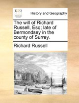 The Will of Richard Russell, Esq; Late of Bermondsey in the County of Surrey