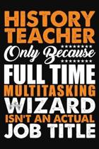 History Teacher Only Because Full Time Multitasking Wizard Isnt An Actual Job Title