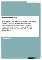 Kultur und Gesellschaft in Johan Huizingas 'Homo Ludens', Robert Pfallers 'Die Illusionen der anderen' und Gunter Gebauers und Christoph Wulfs 'Spiel, Ritual, Geste'