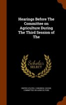 Hearings Before the Committee on Agriculture During the Third Session of the