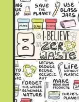 8 & I Believe In Zero Waste: Recycling Journal For To Do Lists And To Write In - Reuse Reduce Recycle Gift For Girls Age 8 Years Old - Blank Lined