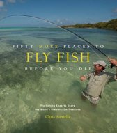 Fifty More Places to Fly Fish Before You Die