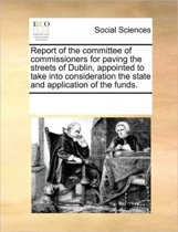 Report of the Committee of Commissioners for Paving the Streets of Dublin, Appointed to Take Into Consideration the State and Application of the Funds