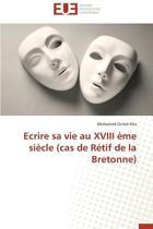 Ecrire Sa Vie Au XVIII �me Si�cle (Cas de R�tif de la Bretonne)