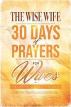 The Wise Wife 30 Days of Prayers for Wives