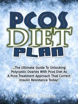 Pcos Diet Plan: The Ultimate Guide To Unlocking Polycystic Ovaries With Pcos Diet As A Pcos Treatment Approach That Correct Insulin Resistance Today!