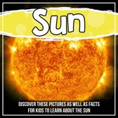 Sun: Discover These Pictures As Well As Facts For Kids To Learn About The Sun