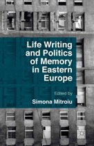 Life Writing and Politics of Memory in Eastern Europe