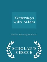 Yesterdays with Actors - Scholar's Choice Edition