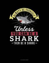Always Be Yourself Unless You Can Be a Shark Then Be a Shark