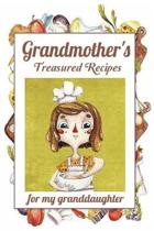 Grandmother's Treasured Recipes for My Granddaughter