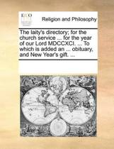 The Laity's Directory; For the Church Service ... for the Year of Our Lord MDCCXCI. ... to Which Is Added an ... Obituary, and New Year's Gift.