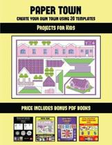 Projects for Kids (Paper Town - Create Your Own Town Using 20 Templates)