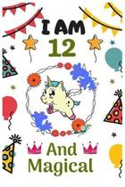 I AM 12 & And Magical: Happy Magical 12th Birthday Notebook & Sketchbook Journal for 12 Year old Girls and Boys, 100 Pages, 6x9 Unique Birthd