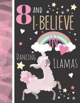 8 And I Believe In Dancing Llamas