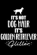 It's Not Dog Hair It's Golden Retriever Glitter: It's not dog hair, it's Golden Retriever Journal/Notebook Blank Lined Ruled 6x9 100 Pages