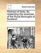 Abstract of Facts, &c. Respecting the Revenues of the Royal Boroughs of Scotland