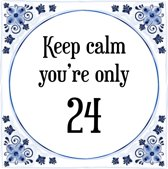Verjaardag Tegeltje met Spreuk (24 jaar: Keep calm you're only 24 + cadeau verpakking & plakhanger