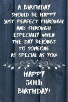 A birthday should be happy to someone as special as you Happy 50th Birthday: 50 Year Old Birthday Gift Gratitude Journal / Notebook / Diary / Unique G