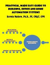 Practical, Made Easy Guide to Building, Office and Home Automation Systems