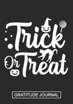 Trick Or Treat - Gratitude Journal: Halloween Blank Lined Gratitude Journal Notebook /Candy Trick or Treat Journal/Kids Halloween Journal/Scary Pumpki