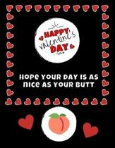 Hope Your Day Is As Nice As Your Butt Valentine's Day Journal - Notebook - Cute Gift Ideas For Him or Her: Boyfriend or Husband - Girlfriend or Wife D