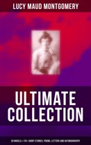 L. M. MONTGOMERY Ultimate Collection: 20 Novels & 170+ Short Stories, Poems, Letters and Autobiography