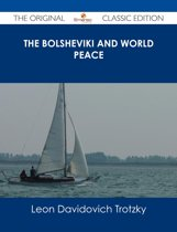 The Bolsheviki and World Peace - The Original Classic Edition