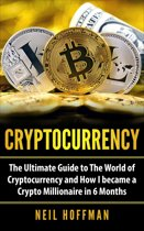 Cryptocurrency: The Ultimate Guide to The World of Cryptocurrency and How I Became a Crypto Millionaire in 6 Months (Bitcoin, Bitcoin Mining, Cryptocurrency trading and Blockchain book)
