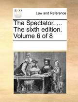 The Spectator. ... the Sixth Edition. Volume 6 of 8