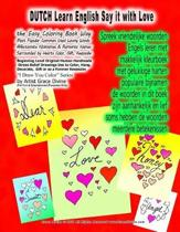 DUTCH Learn English Say it with Love The Easy Coloring Book Way Most Popular Common Used Loving Words Affectionate Nicknames & Romantic Names Surrounded by Hearts Color, Gift, Keepsake