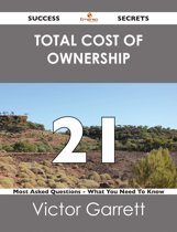 Total Cost of Ownership 21 Success Secrets - 21 Most Asked Questions On Total Cost of Ownership - What You Need To Know