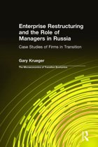 Enterprise Restructuring and the Role of Managers in Russia: Case Studies of Firms in Transition
