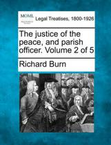 The Justice of the Peace, and Parish Officer. Volume 2 of 5