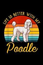 Life Is Better With My Poodle: Life Is Better With My Poodle Journal/Notebook Blank Lined Ruled 6x9 100 Pages