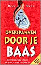 OVERSPANNEN DOOR JE BAAS